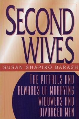 Second Wives  The Pitfalls and Rewards of Marrying Widowers and Divorced Men