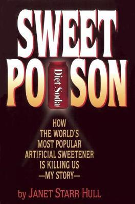 Sweet Poison : How the World's Most Popular Artificial Sweetener Is Killing Us   My Story