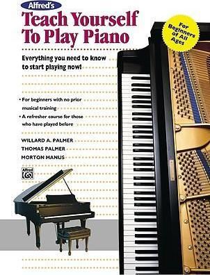 Alfred's Teach Yourself to Play Piano : Everything You Need to Know to Start Playing Now!