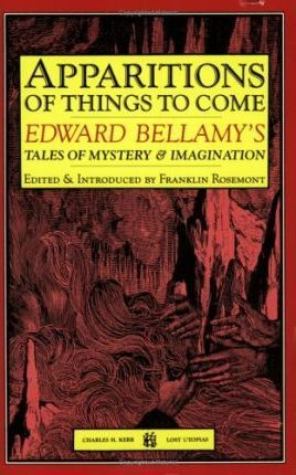 Apparitions of Things to Come  Edward Bellamy's Tales of Mystery & Imagination