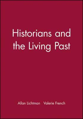 Historians and the Living Past: The Theory and Practice of Historical Study