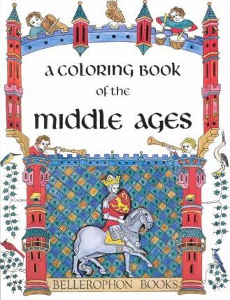 A Coloring Book of the Middle Ages : Bellerophon Books : 9780883880074