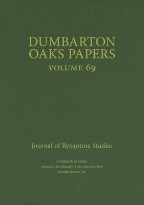 Dumbarton Oaks Papers: Volume 69