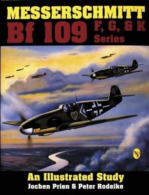 Messerschmitt Bf 109 F, G, & K Series: an Illustrated Study