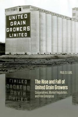 The Rise and Fall of United Grain Growers  Cooperatives, Market Regulation, and Free Enterprise