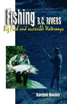 Fishing BC Rivers: Big Fish & Accessible Waterways