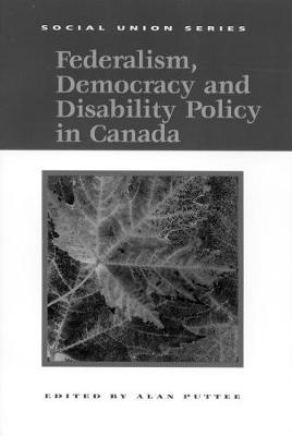 Federalism, Democracy and Disability Policy in Canada: Volume 71
