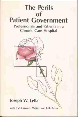The Perils of Patient Government : Professionals and Patients in a Chronic-Care Hospital
