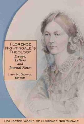 Florence Nightingaleas Theology: Essays, Letters and Journal Notes