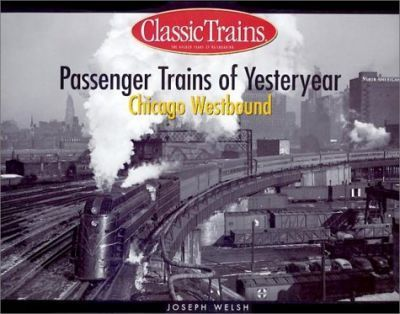 Passenger Trains of Yesteryear: Chicago Westbound