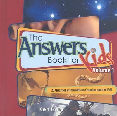 The Answer Book for Kids, Volume 1 : 22 Questions from Kids on Creation and the Fall