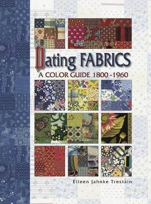 Dating Fabrics : A Color Guide 1800-1960