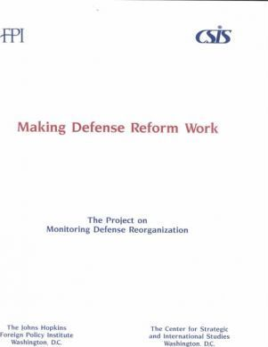 Making Defense Reform Work: A Report of the Joint Project on Monitoring Defense Reorganization