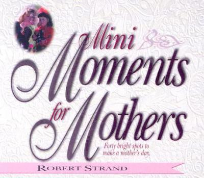Mini Moments for Mothers: Forty Bright Spots to Make a Mother's Day