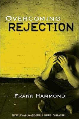 Overcoming Rejection : Frank D  Hammond : 9780892281053