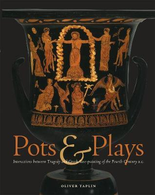 Pots and Plays - Interactions Between Tragedy Vase-Painting of the Fourth Century B.C