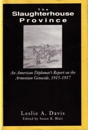 The Slaughterhouse Province  An American Diplomat's Report on the Armenian Genocide, 1915-1917