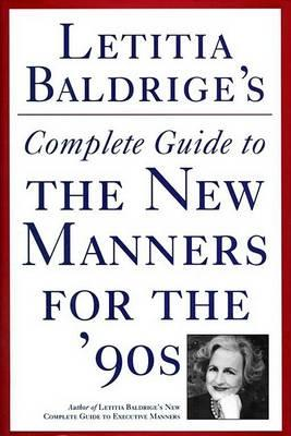 Letitia Baldrige's Complete Guide to the New Manners for the 90's – Letitia Baldrige