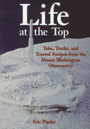 Life at the Top: Tales, Truths, and Trusted Recipes from the Mt. Washington Observatory