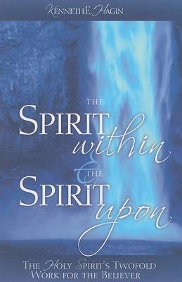 The Spirit Within The Spirit Upon Kenneth E Hagin 9780892765331