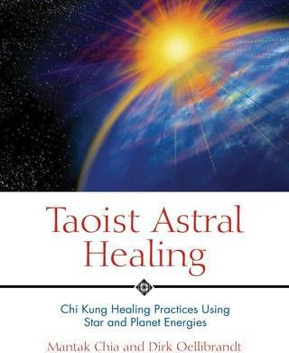 Taoist Astral Healing : Chi Kung Healing Practices Using Star and Planet Energy