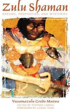 Zulu Shaman : Dreams Prophecies and Mysteries