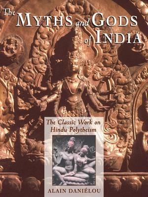 The Myths and Gods of India: The Classic Work on Hindu Polytheism from the Princeton Bollingen Series