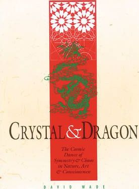 Crystal and Dragon: the Cosmic Dance of Symmetry and Chaos in Nature, Art and Consciousness
