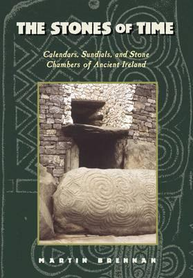The Stones of Time : Calendars, Sundials and Stone Chambers of Ancient Ireland