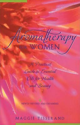 Aromatherapy for Women : A Practical Guide to Essential Oils for Health and Beauty