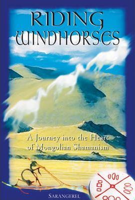 Riding Windhorses : A Journey into the Heart of Mongolian Shamanism