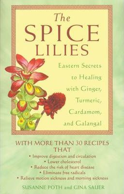 The Spice Lillies  Eastern Secrets to Healing with Ginger Turmeric Cardamom and Galangale