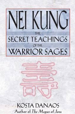Nei Kung : Secret Techniques of the Warrior Sages