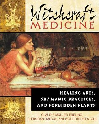 Witchcraft Medicine  Healing Arts Shamanic Practices and Forbidden Plants