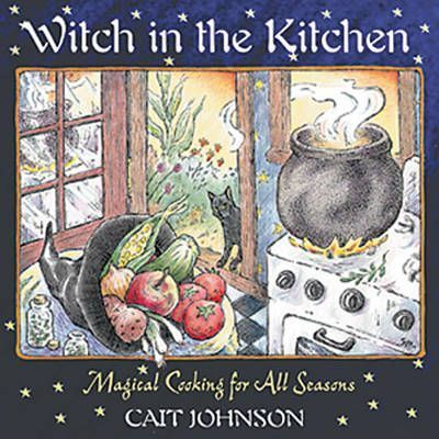 Witch in the Kitchen  Magical Cooking for All Seasons