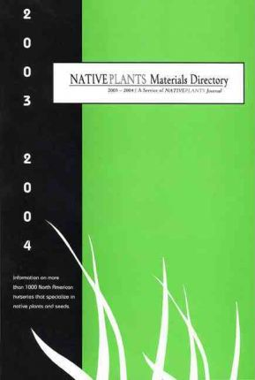 Native Plants Materials Directory 2003-2004: Information on More Than 1000 North American Nurseries That Specialize in Native Plants and Seeds