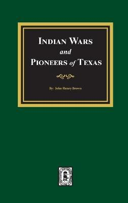 Indian Wars And Pioneers of Texas, 1822-1874