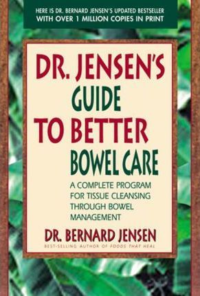 Dr. Jensen's Guide to Better Bowel Care