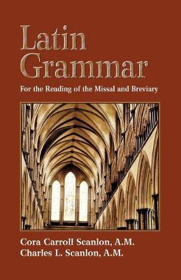 Latin Grammar : Grammar, Vocabularies and Exercises in Preparation for the Reading of the Missal and Breviary