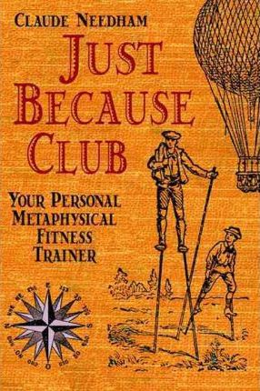 Just Because Club : Your Personal Metaphysical Fitness Trainer – Claude Needham
