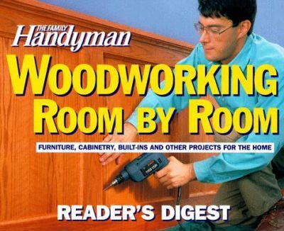 The Family Handyman: Woodworking Room by Room : Reader's