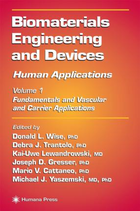 Biomaterials Engineering and Devices Human Applications  Volume 1 Fundamentals and Vascular and Carrier Applications