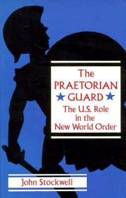 The Praetorian Guard  United States Role in the New World Order
