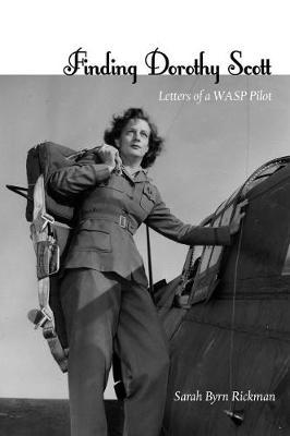Finding Dorothy Scott  Letters of a WASP Pilot