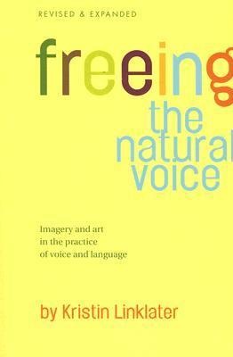Freeing the Natural Voice : Imagery and Art in the Practice of Voice and Language