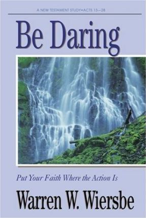 Be Daring (Acts 13-28)  Put Your Faith Where the Action Is