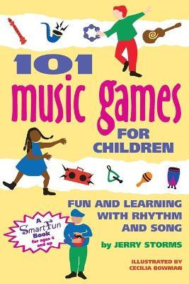 101 Music Games for Children : Fun and Learning with Rhythms and Songs
