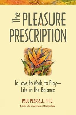 The Pleasure Prescription: To Love to Work to Play - Life in the Balance