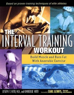 The Interval Training Workout : Build Muscle and Burn Fat with Anaerobic Exercise