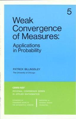 CBMS-NSF Regional Conference Series in Applied Mathematics: Weak Convergence of Measures: Applications in Probability Series Number 5